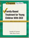 Family-Based Treatment for Young Children with OCD, Freeman, Jennifer B. and Garcia, Abbe Marrs, 0195373642
