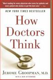 How Doctors Think, Jerome Groopman, 0547053649