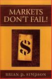 Markets Don't Fail!, Simpson, Brian P., 073911364X