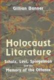 Holocaust Literature : Schulz, Levi, Spiegelman and the Memory of the Offence, Banner, Gillian, 0853033641