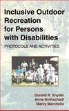 Inclusive Outdoor Recreation for Persons with Disabilities : Protocols and Activities, Snyder, Donald R. and Rothschadl, Anne, 1882883640