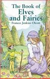 The Book of Elves and Fairies, Frances Jenkins Olcott, 0486423646