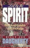 Led by the Spirit : How God Guides and Provides, Daugherty, Billy J., 0884193640