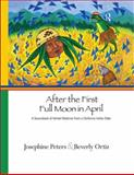 After the First Full Moon in April : A Sourcebook of Herbal Medicine from a California Indian Elder, Peters, Josephine Grant and Ortiz, Beverly, 1598743643