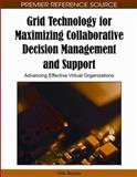 Grid Technology for Maximizing Collaborative Decision Management and Support : Advancing Effective Virtual Organizations, Nik Bessis, 1605663646