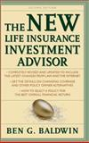 The New Life Insurance Investment Advisor : Achieving Financial Security for You and Your Family Through Today's Insurance Products, Baldwin, Ben G., 0071363645