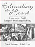 Educating the Heart : Lessons to Build Respect and Responsibility, Siccone, Frank and Lopez, Lilia Lulu, 0205313647