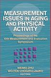 Measurement Issues in Aging and Physical Activity : Proceedings of the 10th Measurement and Evaluation Symposium, Zhu, Weimo and Chodzko-Zajko, Wojtek, 0736053646