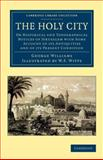 The Holy City : Or Historical and Topographical Notices of Jerusalem with Some Account of Its Antiquities and of Its Present Condition, Williams, George, 1108053645