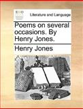 Poems on Several Occasions by Henry Jones, Henry Jones, 1170573649