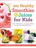 201 Healthy Smoothies and Juices for Kids, Amy Roskelley, 1440533644