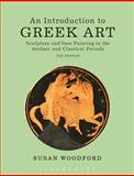 An Introduction to Greek Art : Sculpture and Vase Painting in the Archaic and Classical Periods, Woodford, Susan, 1472523644