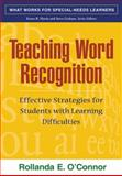 Teaching Word Recognition : Effective Strategies for Students with Learning Difficulties, O'Connor, Rollanda E., 1593853645