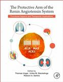 The Protective Arm of the Renin Angiotensin System (RAS) : Functional Aspects and Therapeutic Implications, Unger, Thomas and Steckelings, U. Muscha, 0128013648