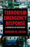 Terrorism Emergency Response : A Workbook for Responders, Sachs, Gordon M., 0130993646