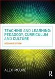 Teaching and Learning - Pedagogy, Curriculum and Culture, Moore, Alex, 0415663644