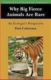 Why Big Fierce Animals Are Rare - an Ecologists Perspective, Colinvaux, Paul A., 0691023646