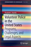 Volunteer Police in the United States : Programs, Challenges, and Legal Aspects, Bartels, Elizabeth C., 3319023640