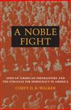 A Noble Fight : African American Freemasonry and the Struggle for Democracy in America, Walker, Corey D. B. and Walker, Corey, 0252033655