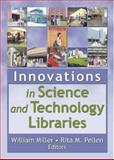 Innovations in Science and Technology Libraries, Miller, William and Pellen, Rita M., 0789023652