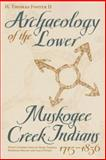 Archaeology of the Lower Muskogee Creek Indians, 1715-1836, Bonhage-Freund, Mary Theresa, 0817353658