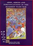 Arms, Armies and Fortifications in the Hundred Years War, Anne Curry, 0851153658