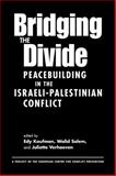 Bridging the Divide : Peacebuilding in the Israeli-Palestinian Conflict, , 1588263657