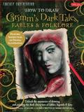 How to Draw Grimm's Dark Tales, Fables and Folklore, Merrie Destefano, 1600583652