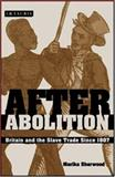 After Abolition : Britain and the Slave Trade Since 1807, Sherwood, Marika, 1845113659
