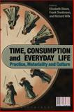 Time, Consumption and Everyday Life : Practice, Materiality and Culture, , 1847883656