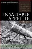 Insatiable Appetite : The United States and the Ecological Degradation of the Tropical World, Tucker, Richard P., 0742553655
