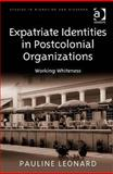 Expatriate Identities in Postcolonial Organizations 9780754673651