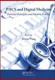 PACS and Digital Medicine : A Guide to Essential Principles and Modern Practice, Liu, Yu and Wang, Jihong, 1420083651