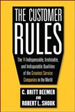 The Customer Rules : The 14 Indespensible, Irrefutable, and Indisputable Qualities of the Greatest Service Companies in the World, Beemer, C. Britt and Shook, Robert L., 0071603654