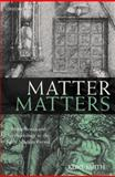Matter Matters : Metaphysics and Methodology in the Early Modern Period, Smith, Kurt, 019958365X