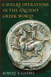 Cavalry Operations in the Ancient Greek World, Gaebel, Robert E., 0806133651
