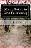 Many Paths to One Fellowship, Gary Stebbings, 1460983653