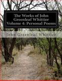 The Works of John Greenleaf Whittier Volume 4: Personal Poems, John Greenleaf Whittier, 1500193658