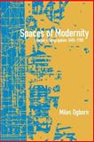 Spaces of Modernity : London's Geographies 1680-1780, Ogborn, Miles, 1572303654
