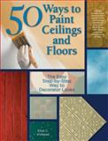 50 Ways to Paint Ceilings and Floors, Elise C. Kinkead, 1589233654