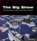 The Big Show : New Zealanders, D-Day and the War in Europe, , 1869403657