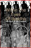 Within the Eyes of Buddha: 100 Days of Zen Inspired Poetry, Aaron Joy, 0557023653