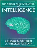 The Origin and Evolution of Intelligence, Schopf, J. William, 0763703656
