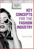 Key Concepts for the Fashion Industry, Reilly, Andrew, 0857853651