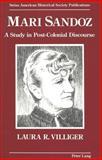 Mari Sandoz : A Study in Post-Colonial Discourse, Villiger, Laura R., 0820423653