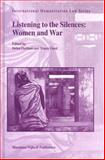 Listening to the Silences : Women and War, Durham, Helen and Gurd, Tracey, 9004143653