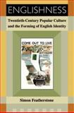 Englishness : Twentieth Century Popular Culture and the Forming of English Identity, Featherstone, Simon, 0748623655