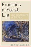 Emotion in Social Life : The Lost Heart of Society, Layder, Derek R., 076194365X