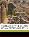 Abstract of the Census of Manufactures 1914, William Mott Steuart, 1145823653