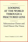 Looking at the World Through a Fractured Lens, Donna T. Haddad, 1425783651